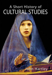 A Short History of Cultural Studies av John Hartley (Innbundet)