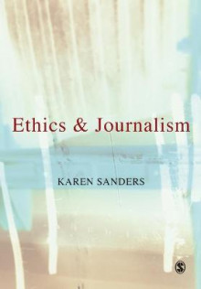 Ethics and Journalism av Karen Sanders (Heftet)