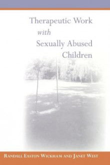 Therapeutic Work with Sexually Abused Children av Randall Easton Wickham og Janet West (Heftet)