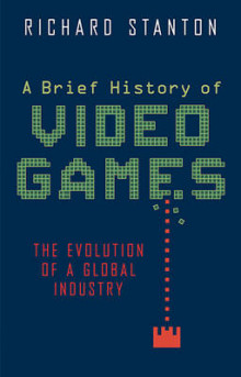A Brief History of Video Games av Richard Stanton (Heftet)