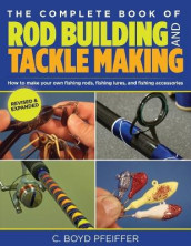 Complete Book of Rod Building and Tackle Making av C. Boyd Pfeiffer (Heftet)