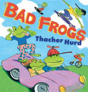 Bad Frogs av Thacher Hurd (Innbundet)