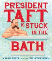 President Taft is Stuck in the Bath av Barnett Mac og Van Dusen Chris (Innbundet)