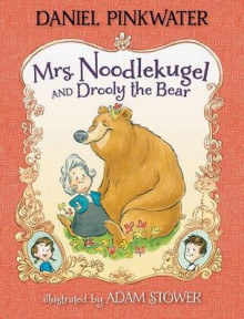 Mrs. Noodlekugel and Drooly the Bear av Daniel Pinkwater (Innbundet)