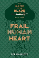 Omslag - Frail Human Heart: The Name of the Blade, Book Three