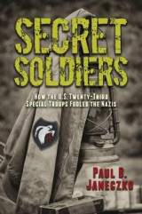 Omslag - Secret Soldiers: How the U.S. Twenty-Third Special Troops Fooled the Nazis