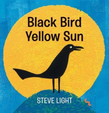 Black Bird Yellow Sun av Steve Light (Pappbok)