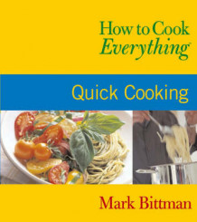How to Cook Everything: Quick Cooking av Mark Bittman (Heftet)
