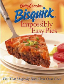 Betty Crocker Bisquick Impossibly Easy Pies av Betty Crocker (Innbundet)