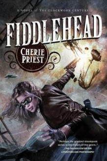 Fiddlehead av Cherie Priest (Heftet)