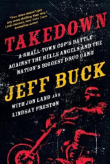 Omslag - Takedown: A Small-Town Cop's Battle Against the Hells Angels and the Nation's Biggest Drug Gang