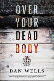 Over Your Dead Body av Dan Wells (Heftet)