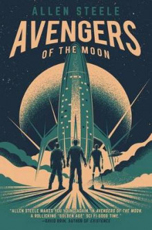 Avengers of the Moon av Allen Steele (Innbundet)