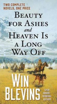 Beauty for Ashes and Heaven Is a Long Way Off av Win Blevins (Heftet)