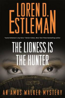 The Lioness Is the Hunter av Author Loren D Estleman (Innbundet)