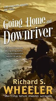 Going Home and Downriver av Richard S Wheeler (Heftet)