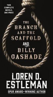 The Branch and The Scaffold and Billy Gashade av Loren D. Estleman (Heftet)