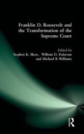 Franklin D. Roosevelt and the Transformation of the Supreme Court av William D. Pederson, Stephen K. Shaw og Michael R Williams (Innbundet)