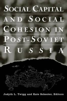 Social Capital and Social Cohesion in Post-Soviet Russia av Judyth L. Twigg og Kate Schecter (Heftet)