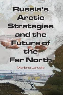 Russia's Arctic Strategies and the Future of the Far North av Dr. Marlene Laruelle (Heftet)
