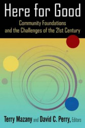 Here for Good: Community Foundations and the Challenges of the 21st Century av Terry Mazany og David C. Perry (Heftet)