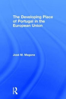 The Developing Place of Portugal in the European Union av Jose M. Magone (Innbundet)