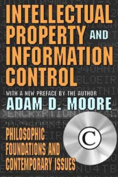 Intellectual Property and Information Control av Adam Moore (Heftet)