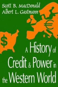 A History of Credit and Power in the Western World av Scott B. MacDonald (Heftet)