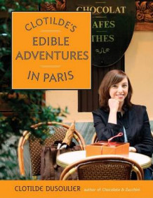Clotilde's Edible Adventures in Paris av Clotilde Dusoulier (Heftet)