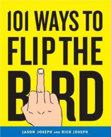 101 Ways to Flip the Bird av Jason Joseph og Rick Joseph (Heftet)