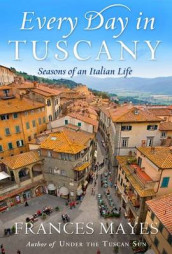 Every Day in Tuscany av Frances Mayes (Innbundet)