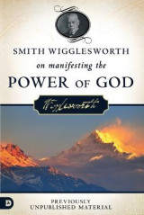 Omslag - Smith Wigglesworth on Manifesting the Power of God