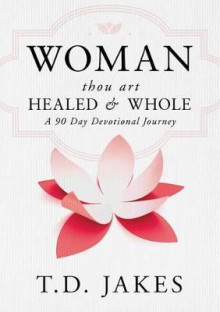 Woman, Thou Art Healed and Whole av T D Jakes (Innbundet)
