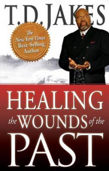Healing the Wounds of the Past av T.D. Jakes (Heftet)