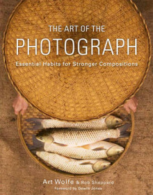 The Art Of The Photograph av Art Wolfe og Rob Sheppard (Heftet)