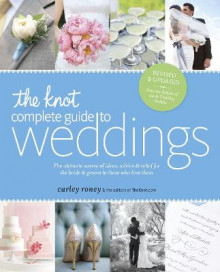 The Knot Complete Guide to Weddings av Carley Roney (Heftet)