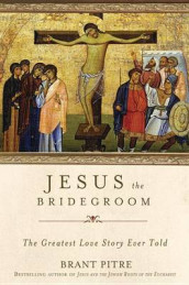 Jesus The Bridegroom av Brant Pitre (Innbundet)