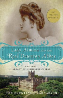 Lady Almina and the Real Downton Abbey av Fiona Carnarvon og The Countess of Carnarvon (Heftet)