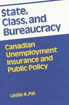 State, Class, and Bureaucracy av Leslie A. Pal (Innbundet)