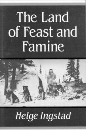 The Land of Feast and Famine av Helge Ingstad (Innbundet)