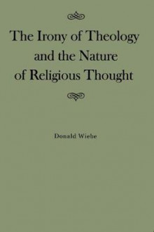 Irony of Theology and the Nature of Religious Thought av Donald Wiebe (Innbundet)