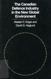 The Canadian Defence Industry in the New Global Environment av Alistair D. Edgar og David G. Haglund (Heftet)