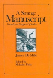 A Strange Manuscript found in a Copper Cylinder: Volume 3 av James De Mille og Malcolm Parks (Heftet)
