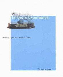 Northern Experience and the Myths of Canadian Culture av Renee Hulan (Heftet)