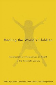 Healing the World's Children av Cynthia R. Comacchio, Janet Golden og George Weisz (Innbundet)