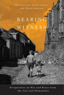Bearing Witness av Sherrill Grace, Patrick Imbert og Tiffany Johnstone (Innbundet)