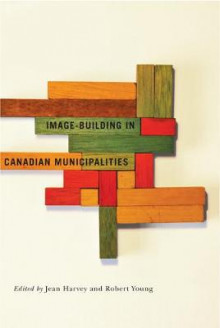 Image-Building in Canadian Municipalities av Jean Harvey og Robert J. Young (Innbundet)