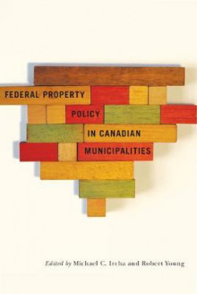 Federal Property Policy in Canadian Municipalities av Michael C. Ircha og Robert A. Young (Innbundet)