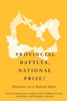 Provincial Battles, National Prize? av Laura B. Stephenson, Andrea Lawlor, William P. Cross og Andre Blais (Heftet)