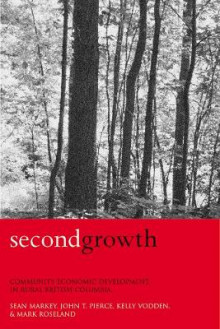 Second Growth av Sean Markey, John T. Pierce, Kelly Vodden og Mark Roseland (Innbundet)